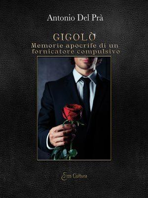 Gigolò – Memorie apocrife di un fornicatore compulsivo (Libro)