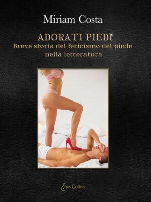Adorati piedi: Breve storia del feticismo del piede nella letteratura (Libro)